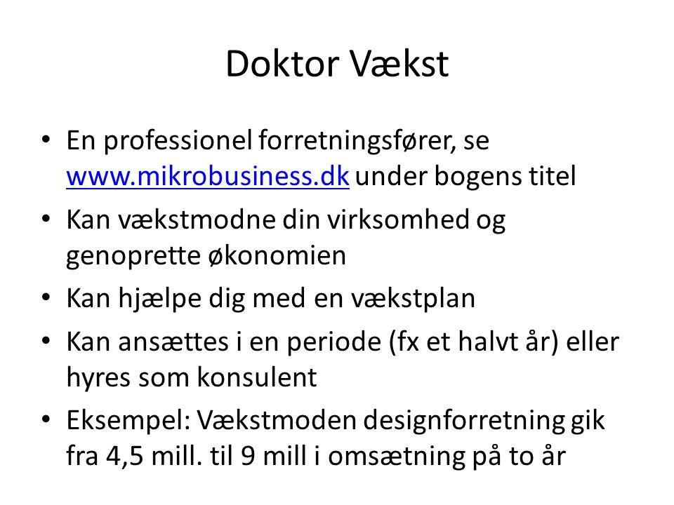 Doktor Vækst • En professionel forretningsfører, se www.mikrobusiness.dk under bogens titel www.mikrobusiness.dk • Kan vækstmodne din virksomhed og ge