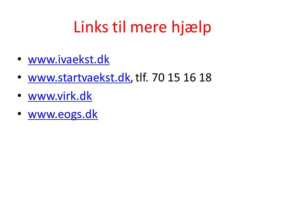 Links til mere hjælp • www.ivaekst.dk www.ivaekst.dk • www.startvaekst.dk, tlf. 70 15 16 18 www.startvaekst.dk • www.virk.dk www.virk.dk • www.eogs.dk