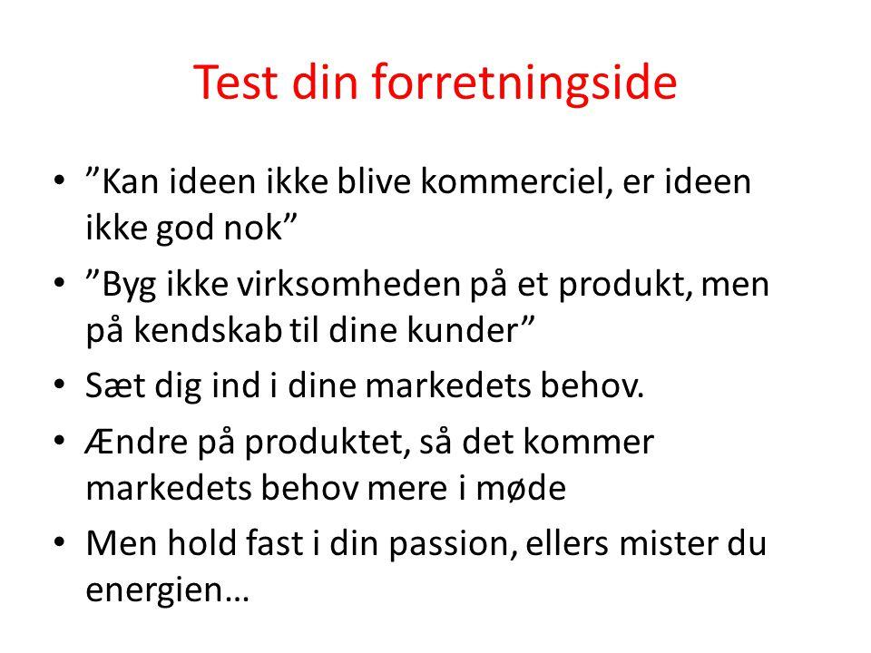 """Test din forretningside • """"Kan ideen ikke blive kommerciel, er ideen ikke god nok"""" • """"Byg ikke virksomheden på et produkt, men på kendskab til dine ku"""