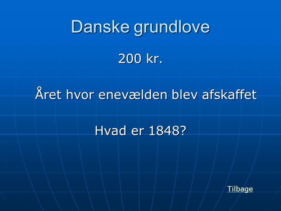 Danske grundlove 200 kr. Året hvor enevælden blev afskaffet Hvad er 1848? Tilbage