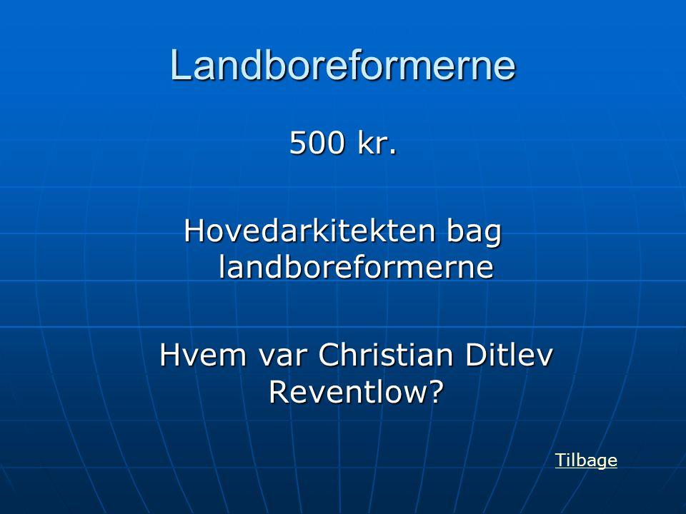 Landboreformerne 500 kr. Hovedarkitekten bag landboreformerne Hvem var Christian Ditlev Reventlow? Tilbage