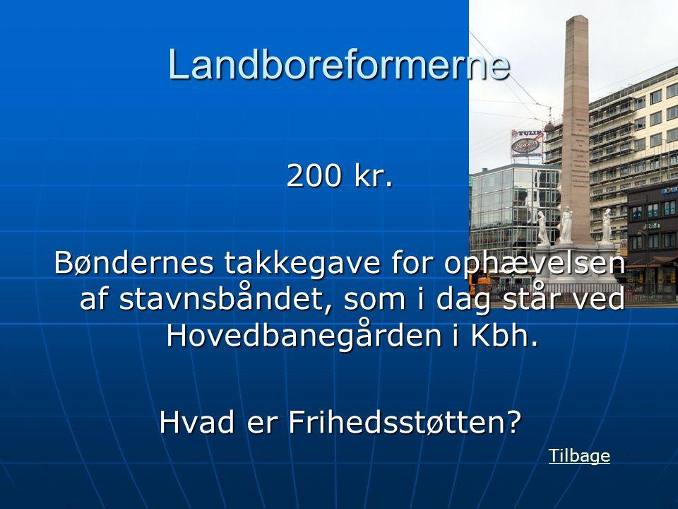 Landboreformerne 200 kr. Bøndernes takkegave for ophævelsen af stavnsbåndet, som i dag står ved Hovedbanegården i Kbh. Hvad er Frihedsstøtten? Tilbage