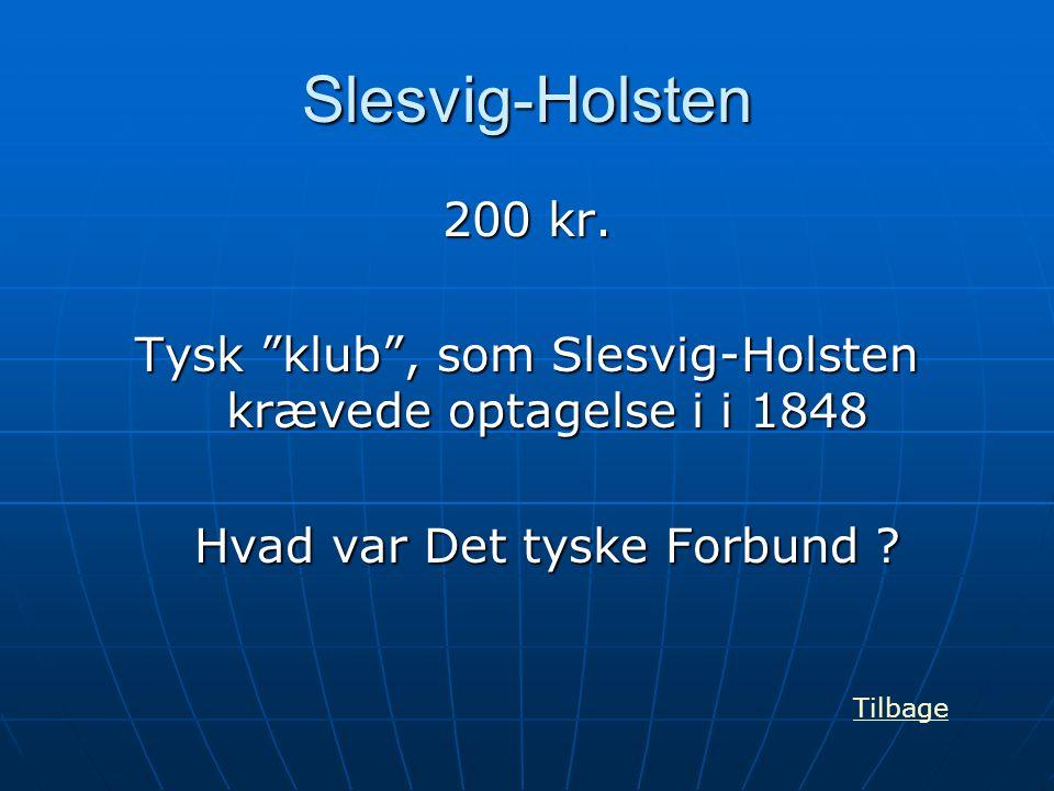 """Slesvig-Holsten 200 kr. Tysk """"klub"""", som Slesvig-Holsten krævede optagelse i i 1848 Hvad var Det tyske Forbund ? Tilbage"""