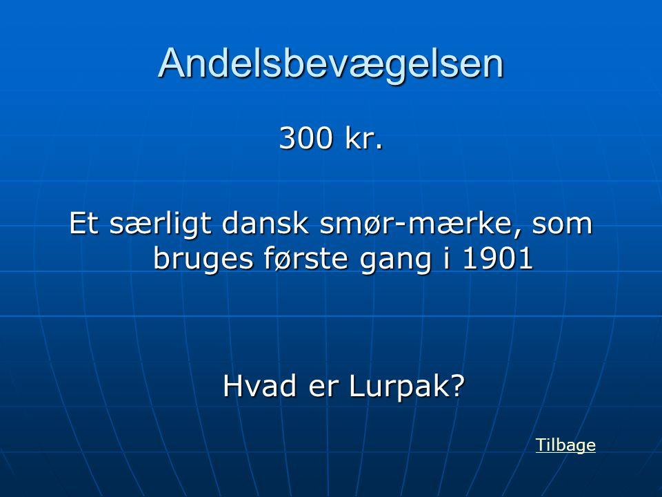 Andelsbevægelsen 300 kr. Et særligt dansk smør-mærke, som bruges første gang i 1901 Hvad er Lurpak? Tilbage