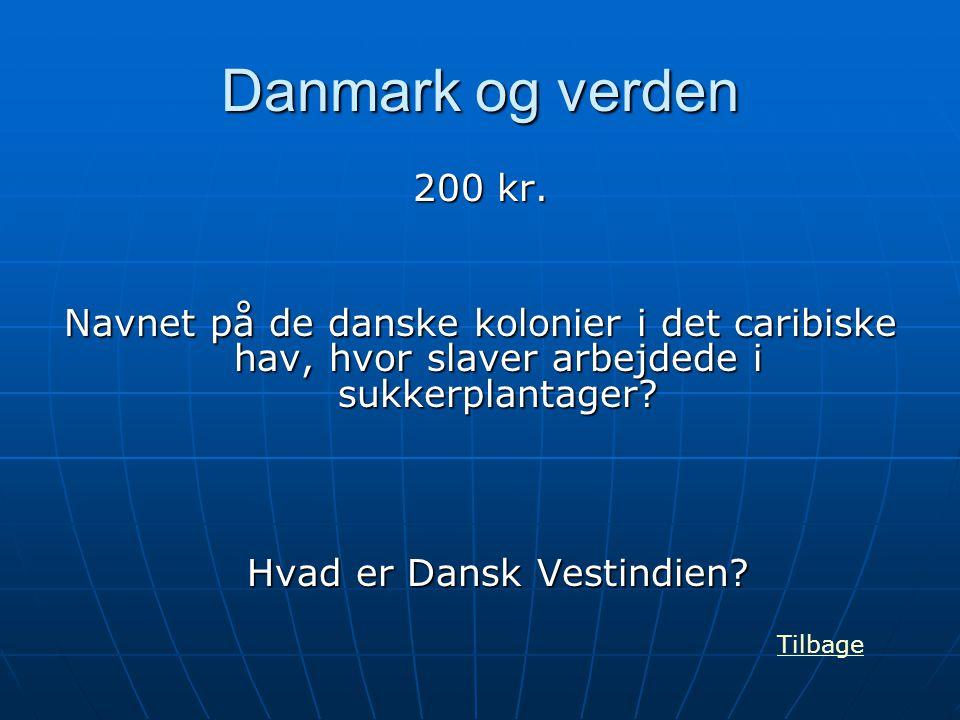 Danmark og verden 200 kr. Navnet på de danske kolonier i det caribiske hav, hvor slaver arbejdede i sukkerplantager? Hvad er Dansk Vestindien? Tilbage