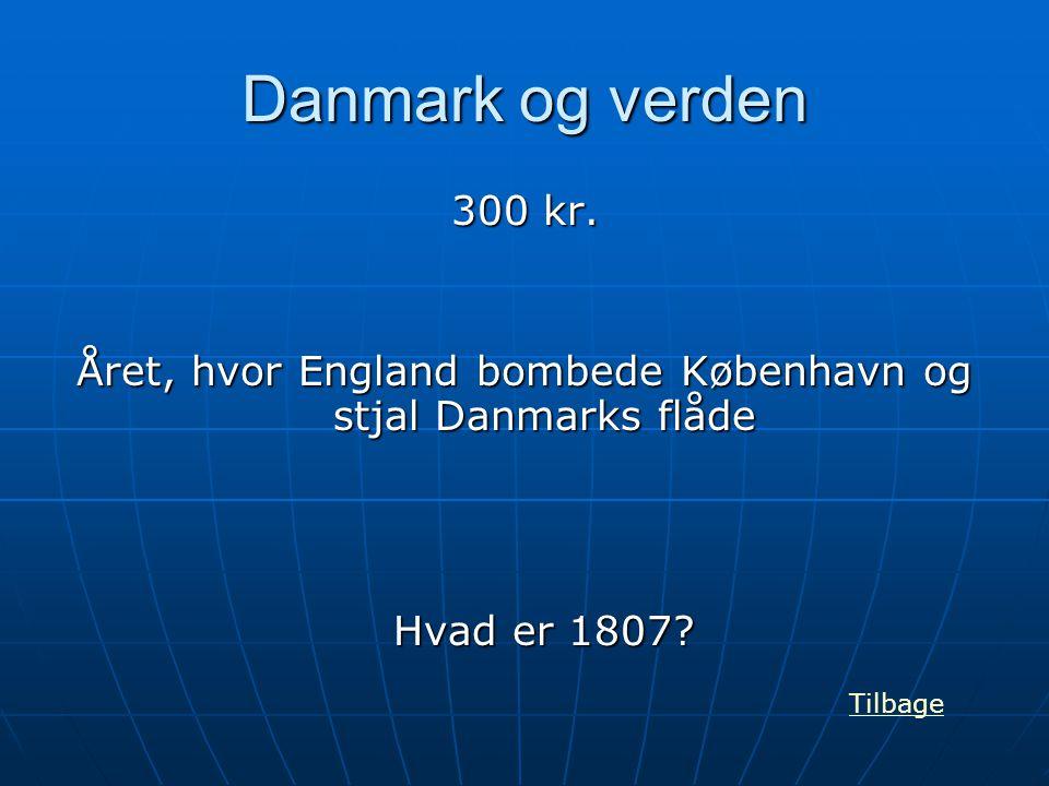Danmark og verden 300 kr. Året, hvor England bombede København og stjal Danmarks flåde Hvad er 1807? Tilbage