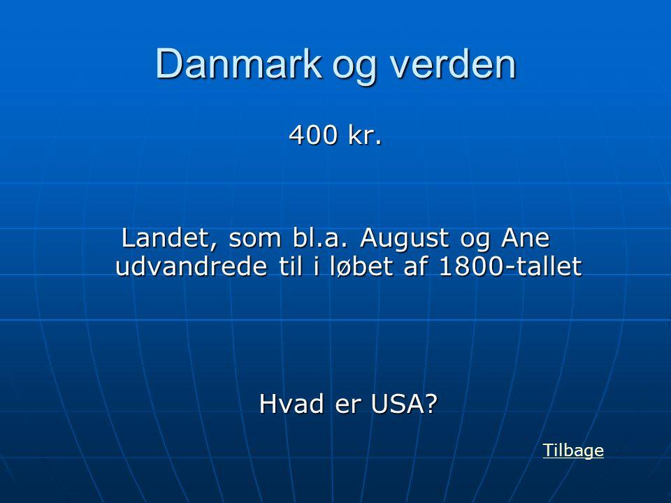 Danmark og verden 400 kr. Landet, som bl.a. August og Ane udvandrede til i løbet af 1800-tallet Hvad er USA? Tilbage