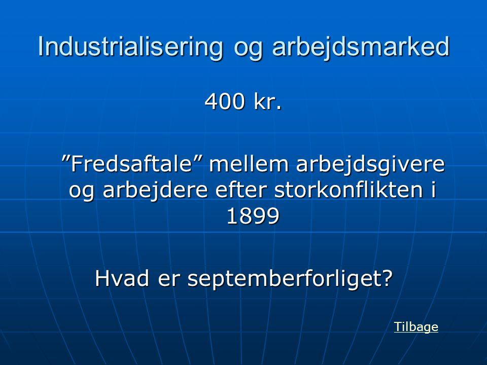 """Industrialisering og arbejdsmarked 400 kr. """"Fredsaftale"""" mellem arbejdsgivere og arbejdere efter storkonflikten i 1899 Hvad er septemberforliget? Tilb"""
