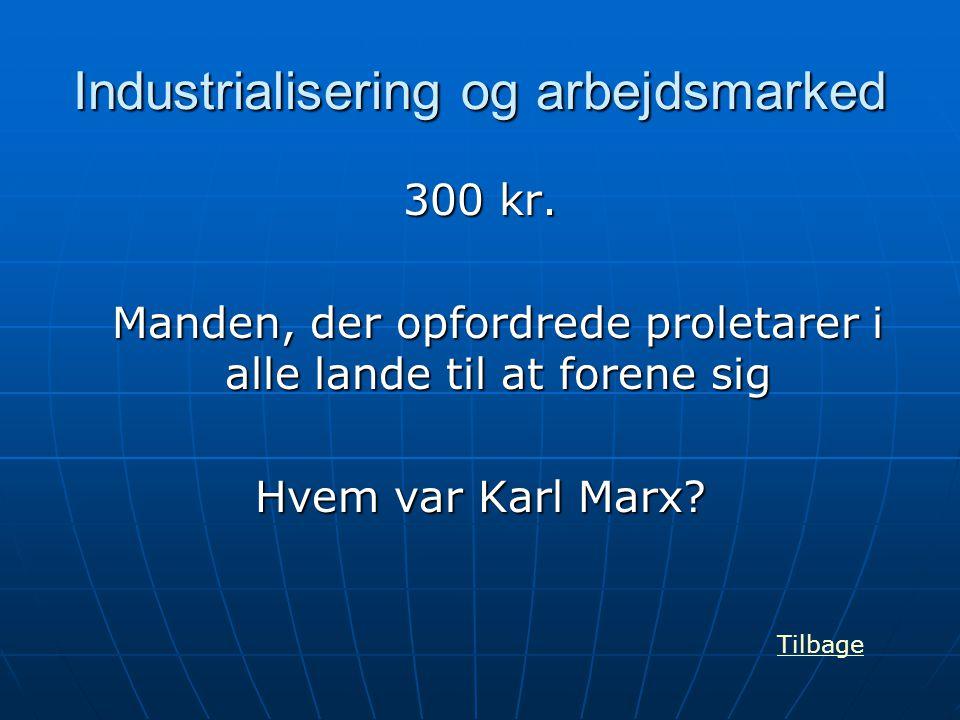 Industrialisering og arbejdsmarked 300 kr. Manden, der opfordrede proletarer i alle lande til at forene sig Hvem var Karl Marx? Tilbage