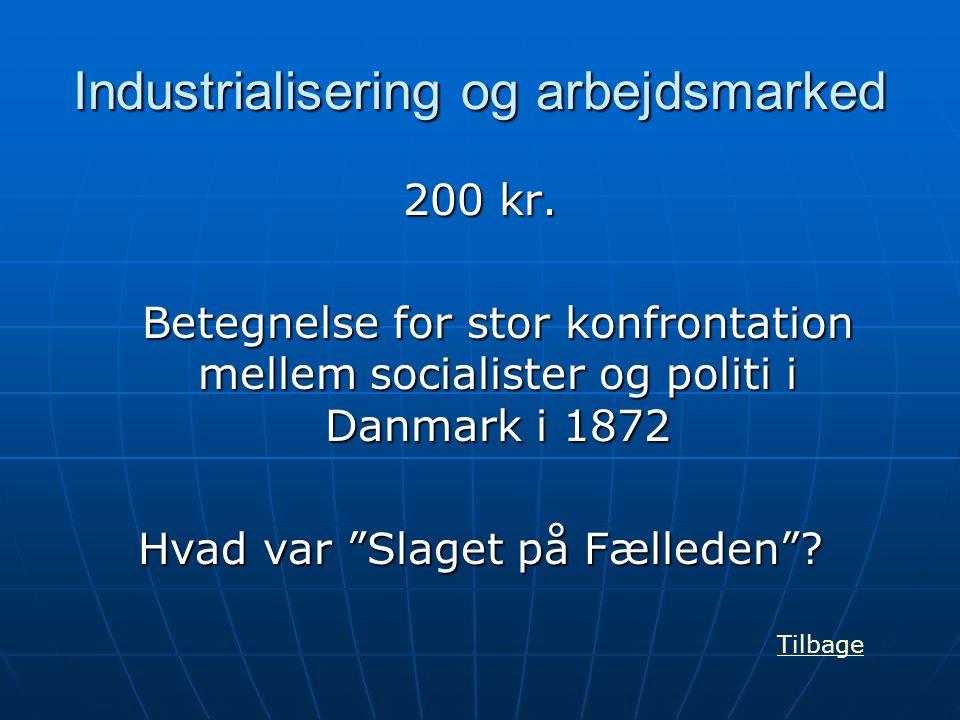 """Industrialisering og arbejdsmarked 200 kr. Betegnelse for stor konfrontation mellem socialister og politi i Danmark i 1872 Hvad var """"Slaget på Fællede"""
