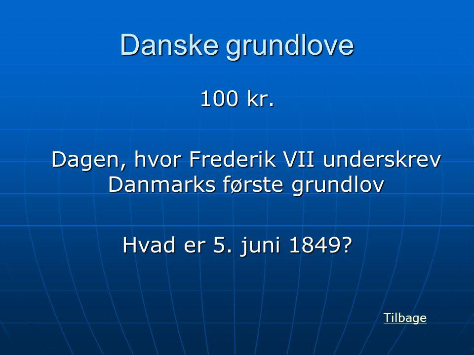 Danske grundlove 100 kr. Dagen, hvor Frederik VII underskrev Danmarks første grundlov Hvad er 5. juni 1849? Tilbage