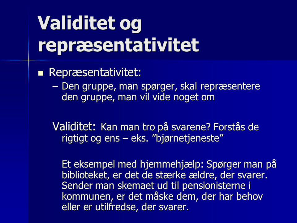 Validitet og repræsentativitet  Repræsentativitet: –Den gruppe, man spørger, skal repræsentere den gruppe, man vil vide noget om Validitet: Kan man t