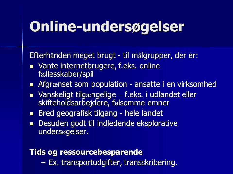 Online-undersøgelser Efterh å nden meget brugt - til m å lgrupper, der er:  Vante internetbrugere, f.eks. online f æ llesskaber/spil  Afgr æ nset so