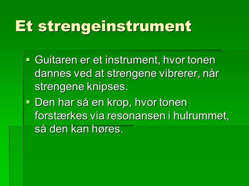 Tre faktorer, der danner tonen 1.Strengens tykkelse. 2.Hvor stram den er. 3.Dens længde.