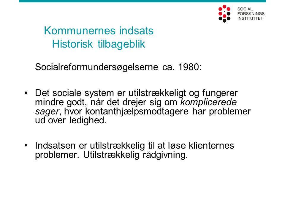 Kommunernes indsats Historisk tilbageblik Socialreformundersøgelserne ca. 1980: •Det sociale system er utilstrækkeligt og fungerer mindre godt, når de