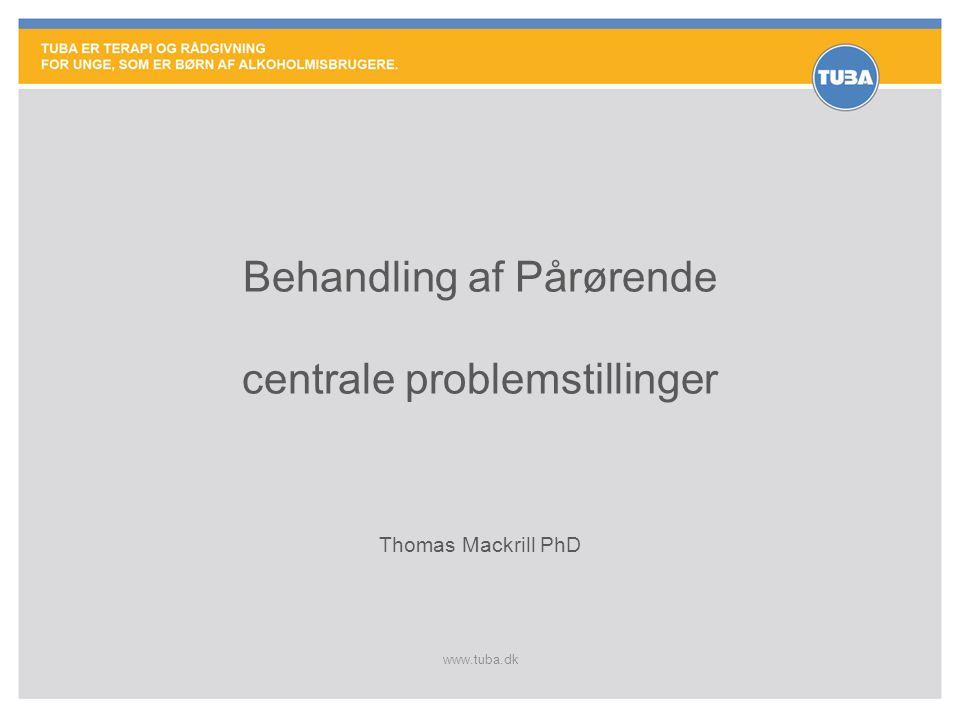 www.tuba.dk Behandling af Pårørende centrale problemstillinger Thomas Mackrill PhD