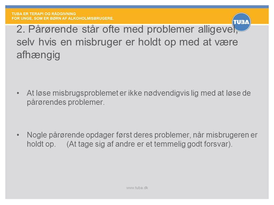www.tuba.dk 2. Pårørende står ofte med problemer alligevel, selv hvis en misbruger er holdt op med at være afhængig •At løse misbrugsproblemet er ikke