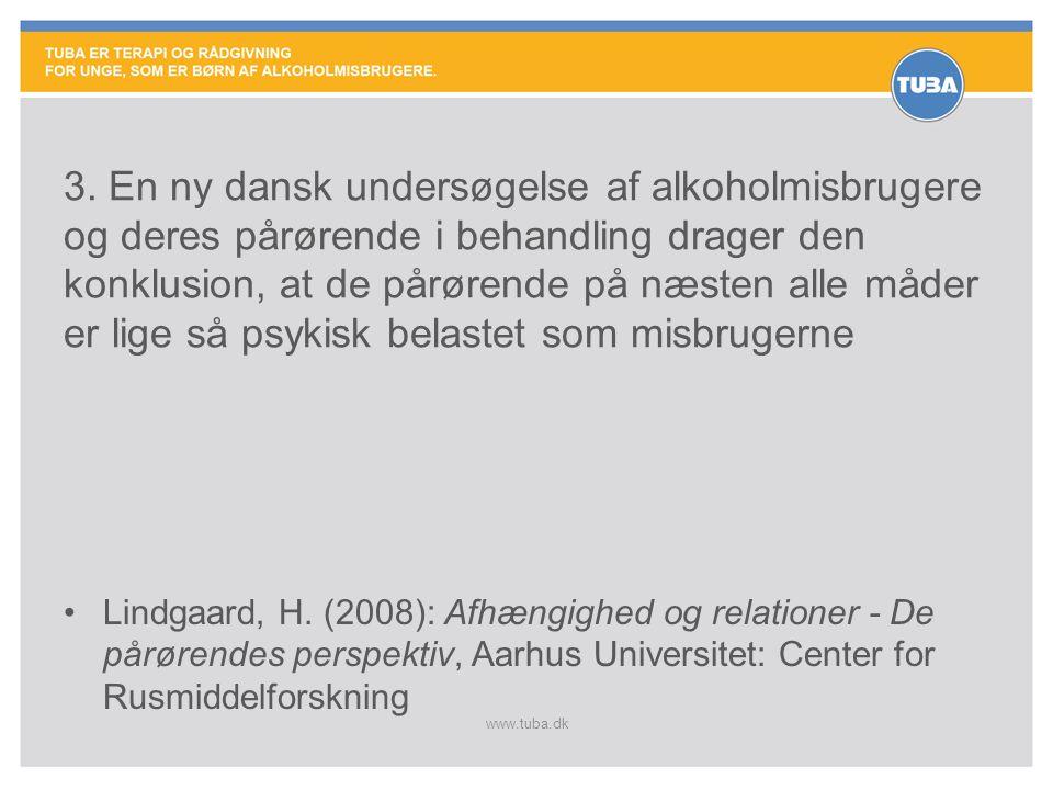 www.tuba.dk 3. En ny dansk undersøgelse af alkoholmisbrugere og deres pårørende i behandling drager den konklusion, at de pårørende på næsten alle måd