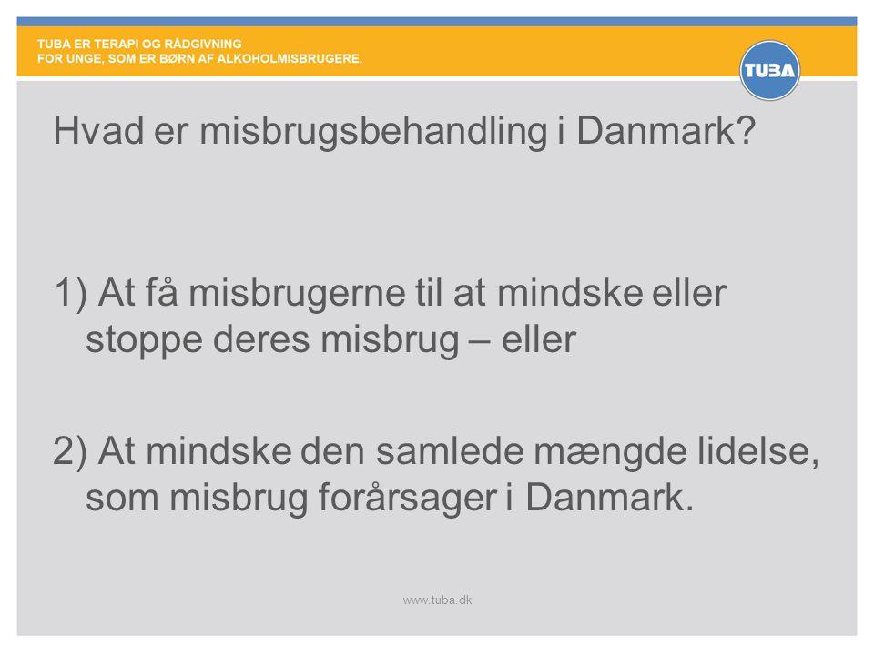 www.tuba.dk Hvad er misbrugsbehandling i Danmark? 1) At få misbrugerne til at mindske eller stoppe deres misbrug – eller 2) At mindske den samlede mæn
