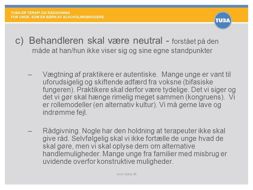 www.tuba.dk c) Behandleren skal være neutral - forstået på den måde at han/hun ikke viser sig og sine egne standpunkter –Vægtning af praktikere er aut