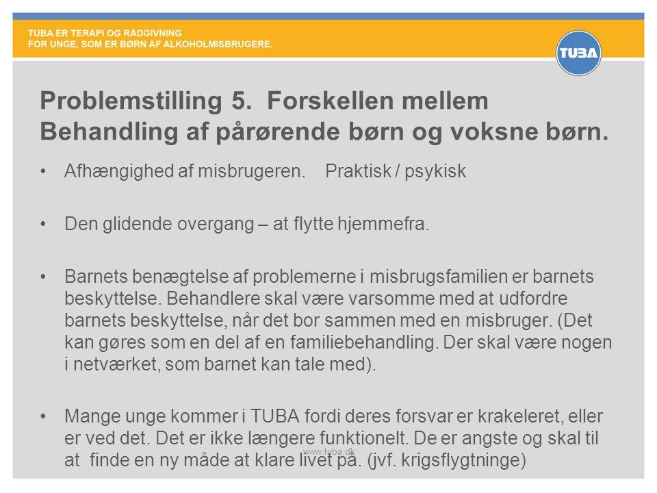 www.tuba.dk Problemstilling 5. Forskellen mellem Behandling af pårørende børn og voksne børn. •Afhængighed af misbrugeren. Praktisk / psykisk •Den gli