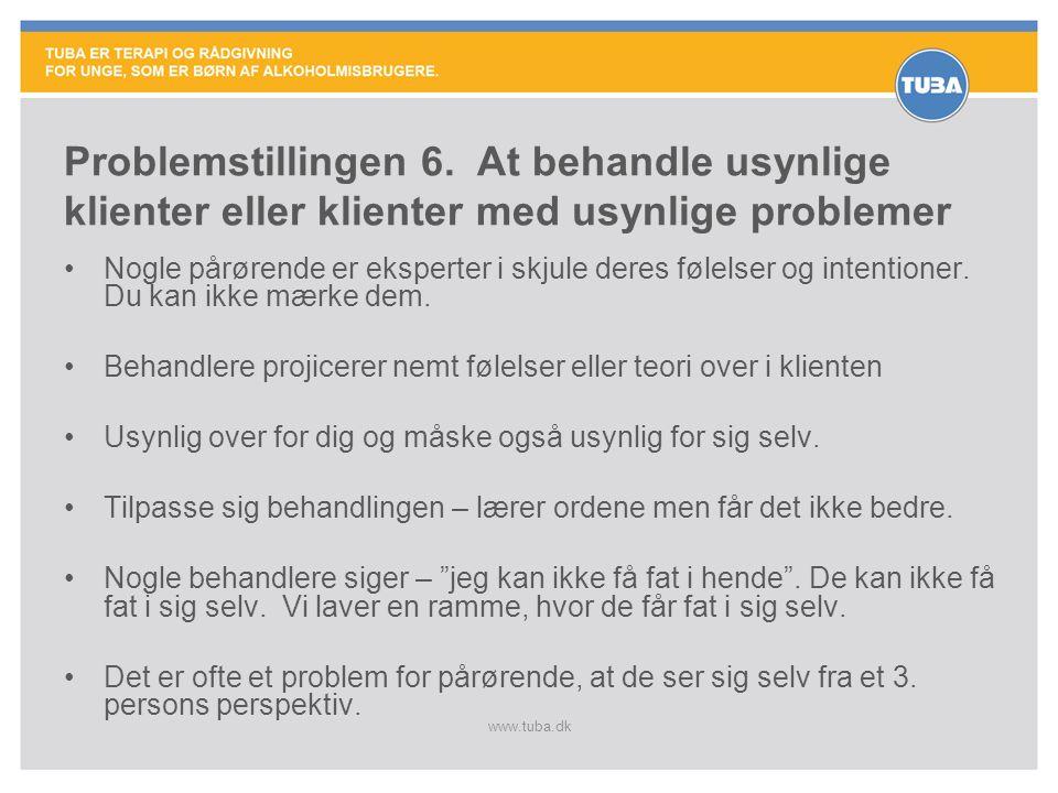 www.tuba.dk Problemstillingen 6. At behandle usynlige klienter eller klienter med usynlige problemer •Nogle pårørende er eksperter i skjule deres føle