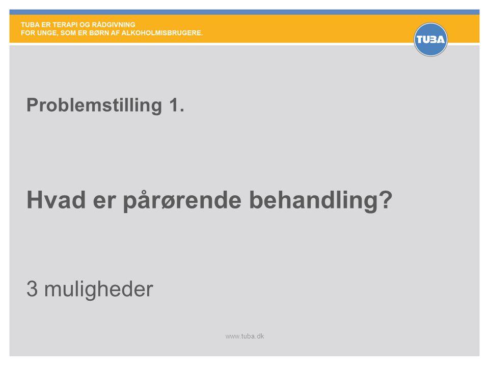 www.tuba.dk Problemstilling 5.Forskellen mellem Behandling af pårørende børn og voksne børn.