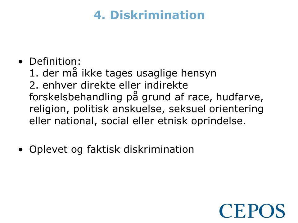 4.Diskrimination •Definition: 1. der må ikke tages usaglige hensyn 2.