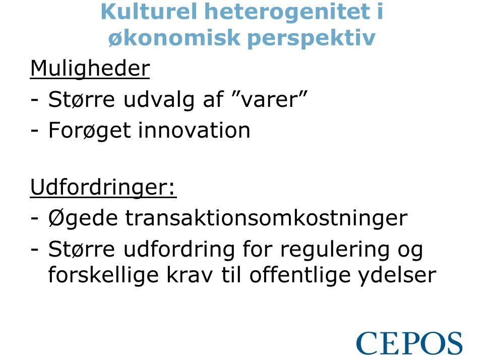 Kulturel heterogenitet i økonomisk perspektiv Muligheder -Større udvalg af varer -Forøget innovation Udfordringer: -Øgede transaktionsomkostninger -Større udfordring for regulering og forskellige krav til offentlige ydelser