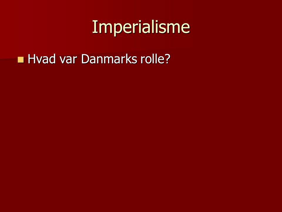 Imperialisme  Hvad var Danmarks rolle?