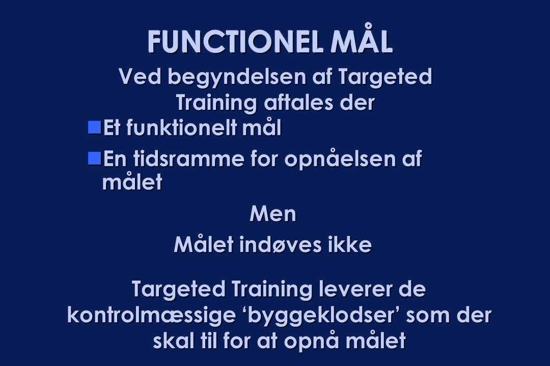 FUNCTIONEL MÅL  Et funktionelt mål  En tidsramme for opnåelsen af målet Men Målet indøves ikke Targeted Training leverer de kontrolmæssige 'byggeklo
