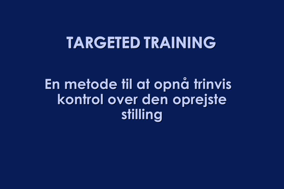 TARGETED TRAINING En metode til at opnå trinvis kontrol over den oprejste stilling