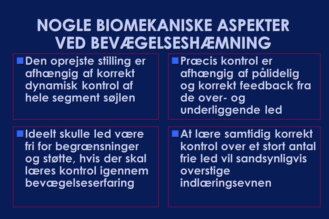 NOGLE BIOMEKANISKE ASPEKTER VED BEVÆGELSESHÆMNING  Ideelt skulle led være fri for begrænsninger og støtte, hvis der skal læres kontrol igennem bevæge