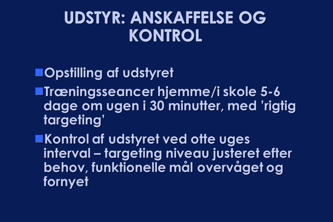 UDSTYR: ANSKAFFELSE OG KONTROL  Opstilling af udstyret  Træningsseancer hjemme/i skole 5-6 dage om ugen i 30 minutter, med 'rigtig targeting'  Kont