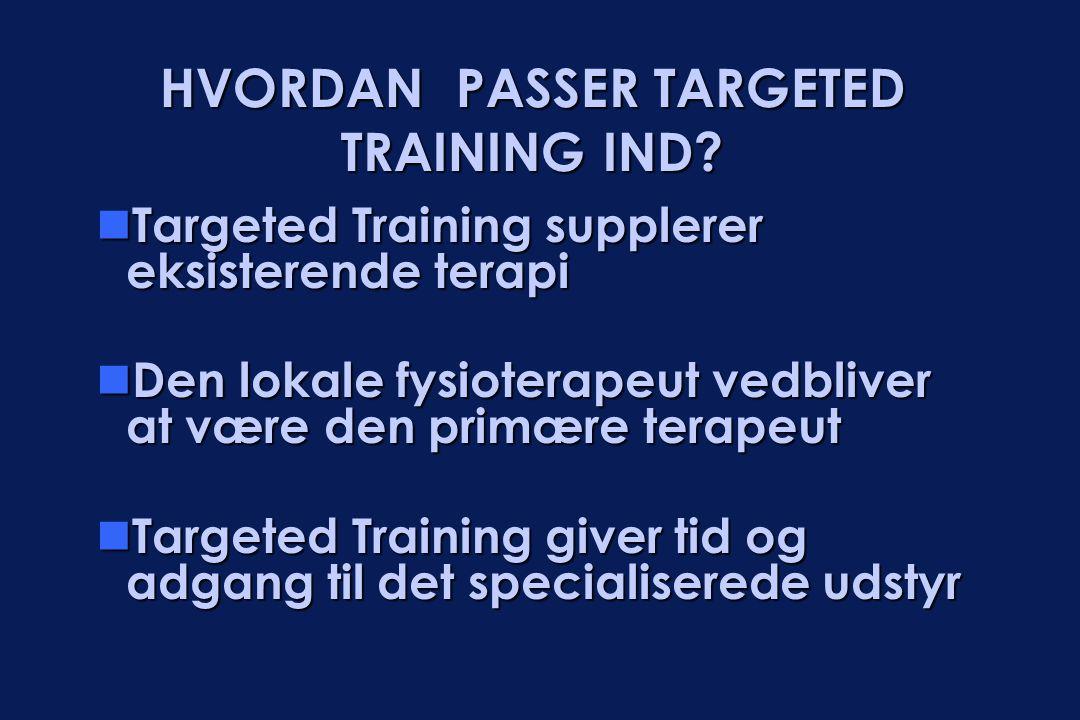  Targeted Training supplerer eksisterende terapi  Den lokale fysioterapeut vedbliver at være den primære terapeut  Targeted Training giver tid og a