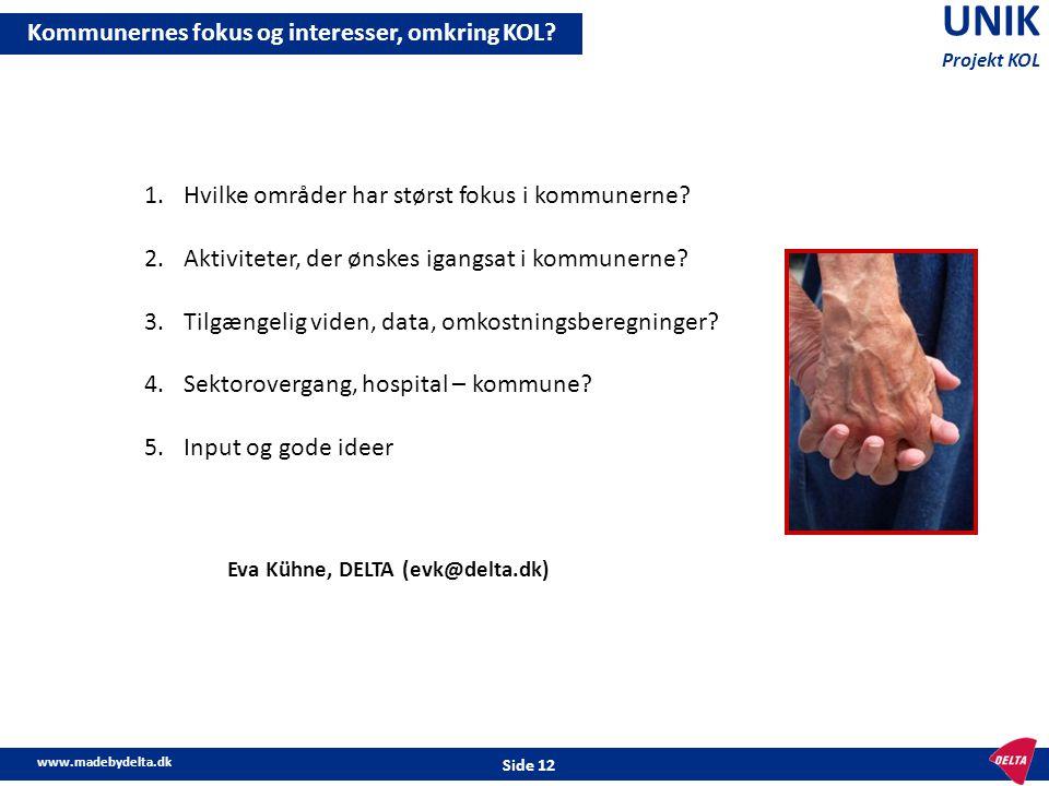www.madebydelta.dk Side 12 UNIK Projekt KOL Kommunernes fokus og interesser, omkring KOL? 1.Hvilke områder har størst fokus i kommunerne? 2.Aktivitete