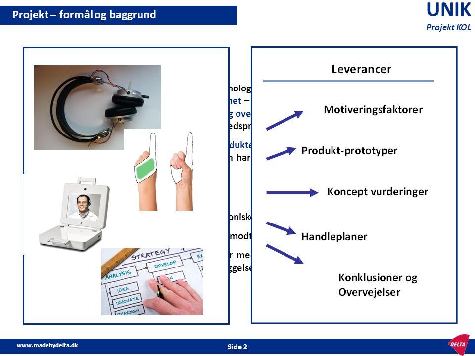 www.madebydelta.dk Side 3 UNIK Projekt KOL Projekt setup og proces Kernegruppen •DELTA •Odense Universitetshospital (OUH) •Mærsk Instituttet •Marselisborgcentret Identificering af projektfokus Fokus 1 Træning Fokus 2 Medicin Fokus 3.