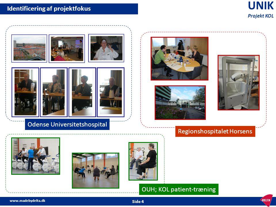 www.madebydelta.dk Side 4 UNIK Projekt KOL Identificering af projektfokus Odense Universitetshospital OUH; KOL patient-træning Regionshospitalet Horse