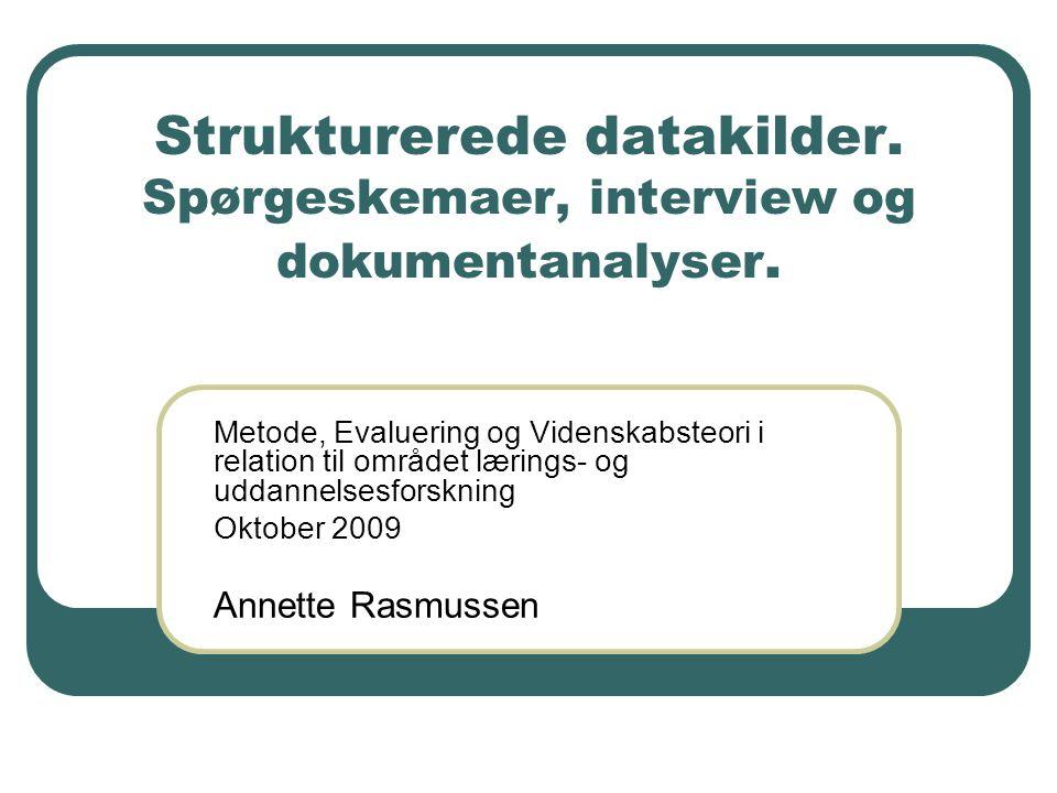 Strukturerede datakilder. Spørgeskemaer, interview og dokumentanalyser. Metode, Evaluering og Videnskabsteori i relation til området lærings- og uddan