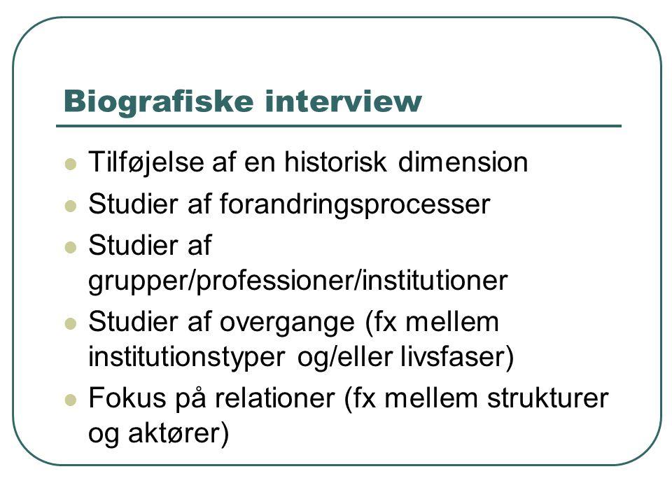 Biografiske interview  Tilføjelse af en historisk dimension  Studier af forandringsprocesser  Studier af grupper/professioner/institutioner  Studi