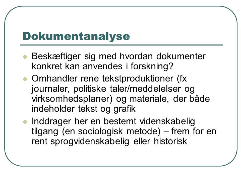 Dokumentanalyse  Beskæftiger sig med hvordan dokumenter konkret kan anvendes i forskning?  Omhandler rene tekstproduktioner (fx journaler, politiske