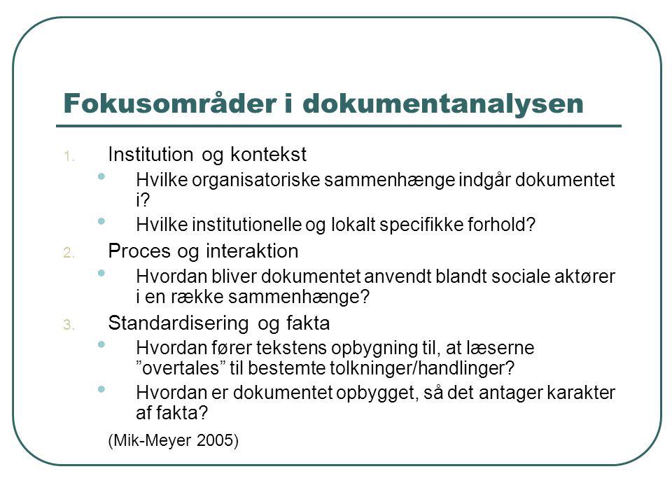 Fokusområder i dokumentanalysen 1. Institution og kontekst • Hvilke organisatoriske sammenhænge indgår dokumentet i? • Hvilke institutionelle og lokal