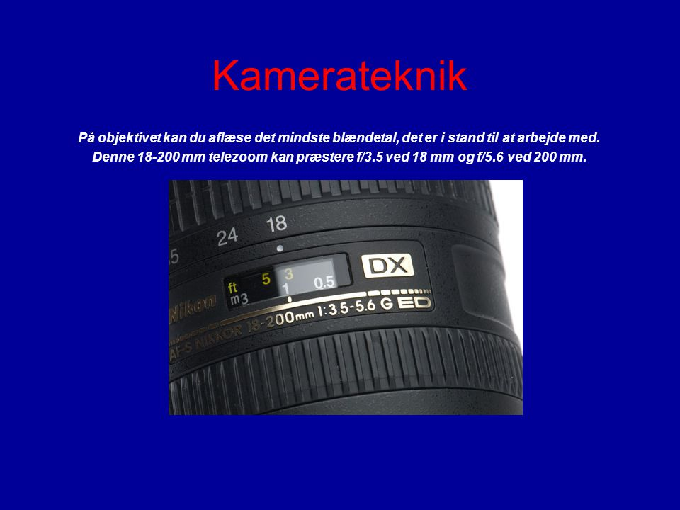 Kamerateknik På objektivet kan du aflæse det mindste blændetal, det er i stand til at arbejde med. Denne 18-200 mm telezoom kan præstere f/3.5 ved 18