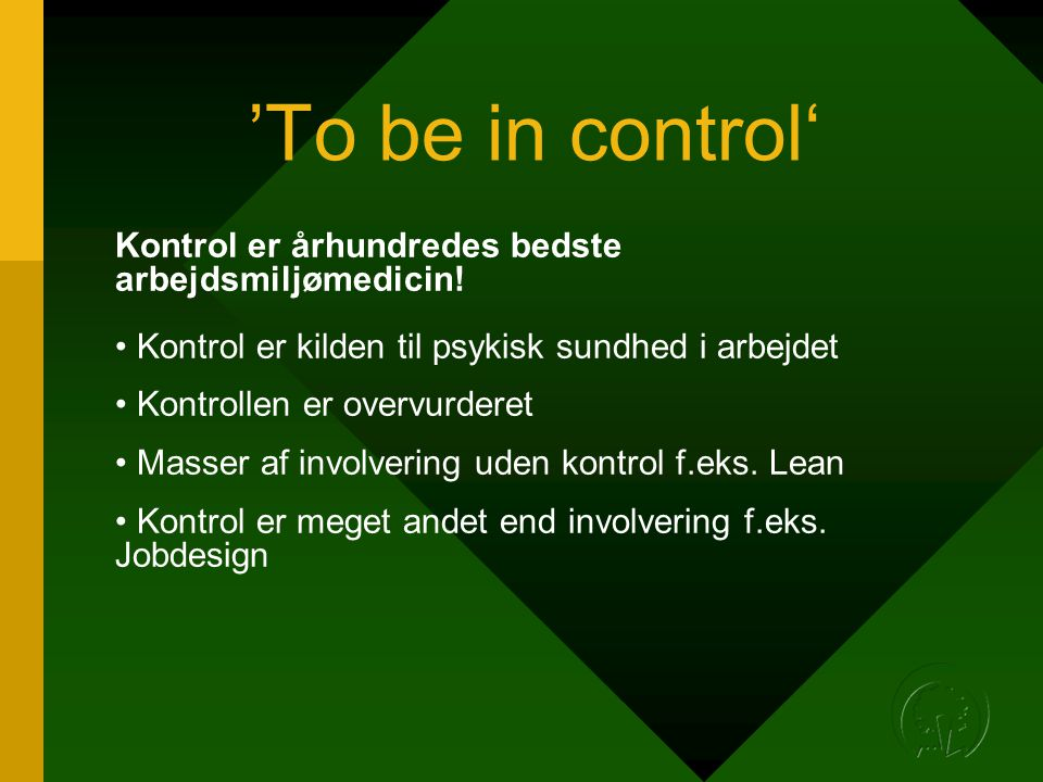 Nyt fokus for kontrollen •Fokus på kontrol i forhold til de interpersonelle relationer •Fokus på kontrol i forhold til arbejdssituationen i sin helhed og ikke bare indflydelse på eget arbejde •Fokus på ledelsesansvar ift.