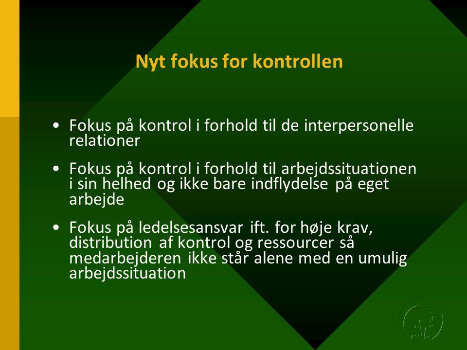 Nyt fokus for kontrollen •Fokus på kontrol i forhold til de interpersonelle relationer •Fokus på kontrol i forhold til arbejdssituationen i sin helhed