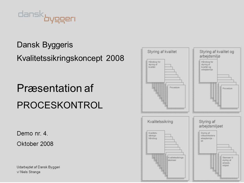 Dansk Byggeris Kvalitetssikringskoncept 2008 Præsentation af PROCESKONTROL Demo nr. 4. Oktober 2008 Udarbejdet af Dansk Byggeri v/ Niels Strange