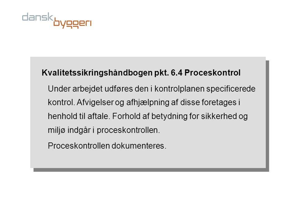 Kvalitetssikringshåndbogen pkt. 6.4 Proceskontrol Under arbejdet udføres den i kontrolplanen specificerede kontrol. Afvigelser og afhjælpning af disse