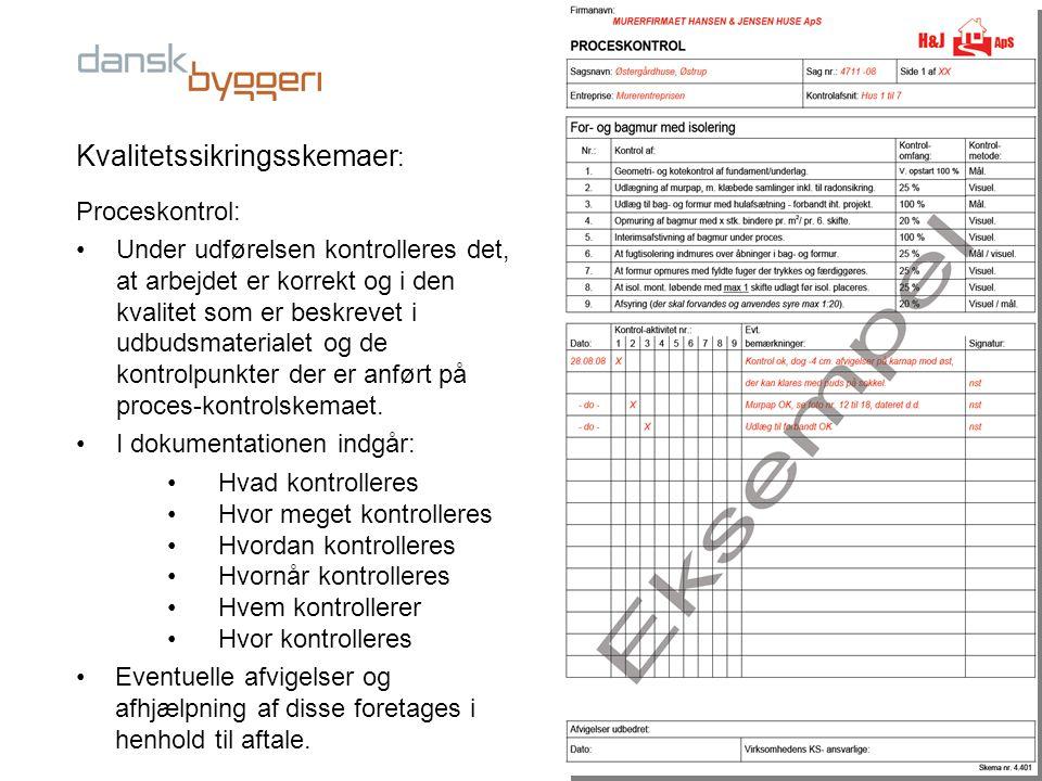 Kvalitetssikringsskemaer : Proceskontrol: •Under udførelsen kontrolleres det, at arbejdet er korrekt og i den kvalitet som er beskrevet i udbudsmateri