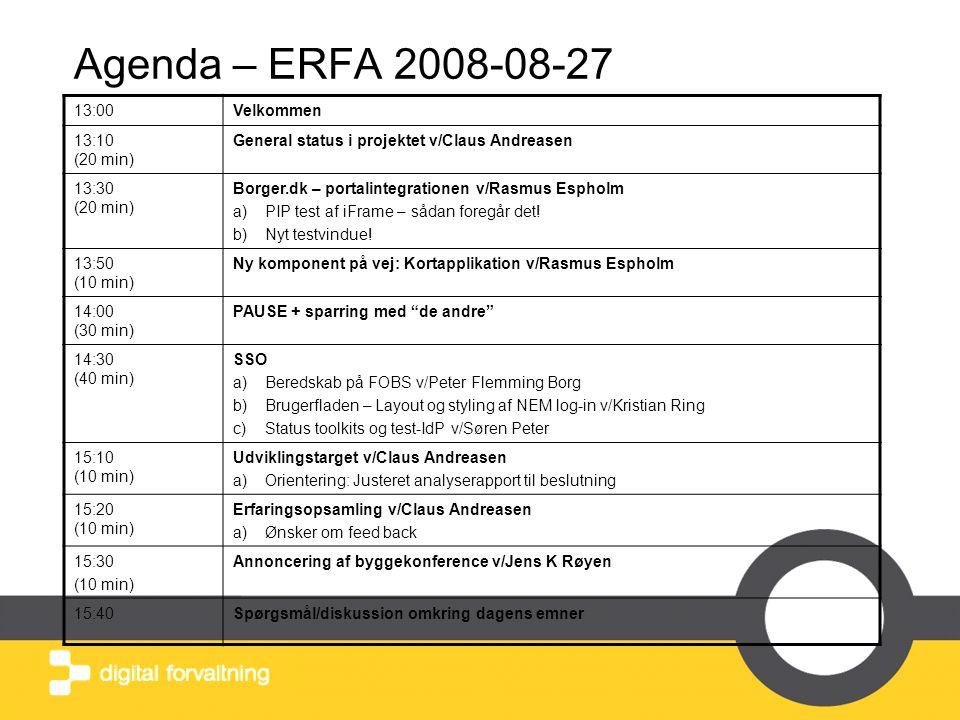 Agenda – ERFA 2008-08-27 13:00Velkommen 13:10 (20 min) General status i projektet v/Claus Andreasen 13:30 (20 min) Borger.dk – portalintegrationen v/Rasmus Espholm a)PIP test af iFrame – sådan foregår det.