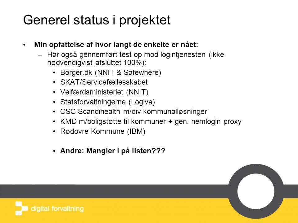 Generel status i projektet •Min opfattelse af hvor langt de enkelte er nået: –Har også gennemført test op mod logintjenesten (ikke nødvendigvist afsluttet 100%): •Borger.dk (NNIT & Safewhere) •SKAT/Servicefællesskabet •Velfærdsministeriet (NNIT) •Statsforvaltningerne (Logiva) •CSC Scandihealth m/div kommunalløsninger •KMD m/boligstøtte til kommuner + gen.